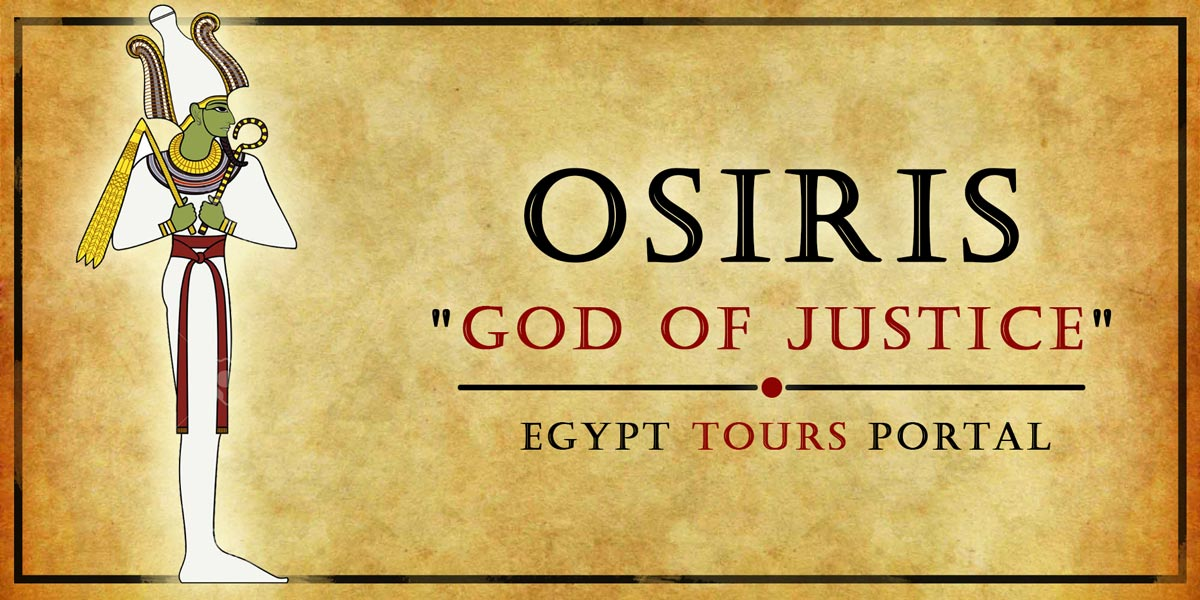 Osiris, God of Justice - Ancient Egyptian Gods And Goddesses - Egypt Tours Portal